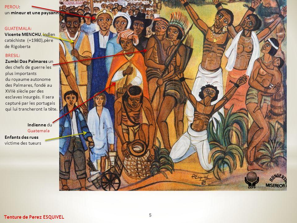 5 PEROU: un mineur et une paysanne Enfants des rues victime des tueurs BRESIL: Zumbi Dos Palmares un des chefs de guerre les plus importants du royaume autonome des Palmares, fondé au XVIIè siècle par des esclaves insurgés.