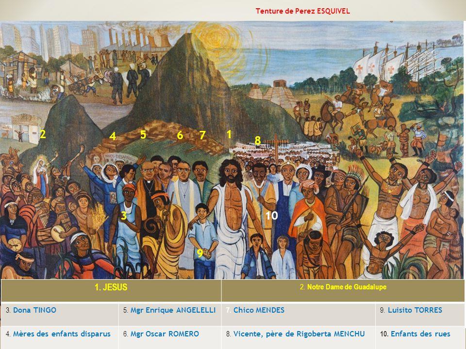 Tenture de Perez ESQUIVEL 9 1. JESUS 2. Notre Dame de Guadalupe 3. Dona TINGO 5. Mgr Enrique ANGELELLI 7. Chico MENDES 9. Luisito TORRES 4. Mères des
