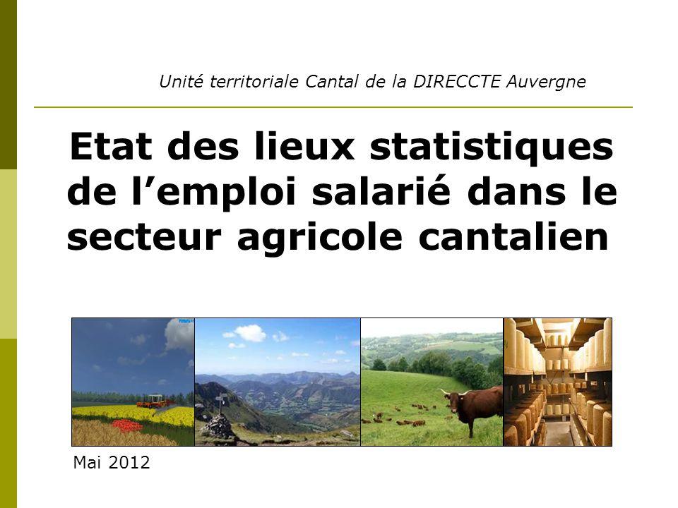 Etat des lieux statistiques de lemploi salarié dans le secteur agricole cantalien Unité territoriale Cantal de la DIRECCTE Auvergne Mai 2012