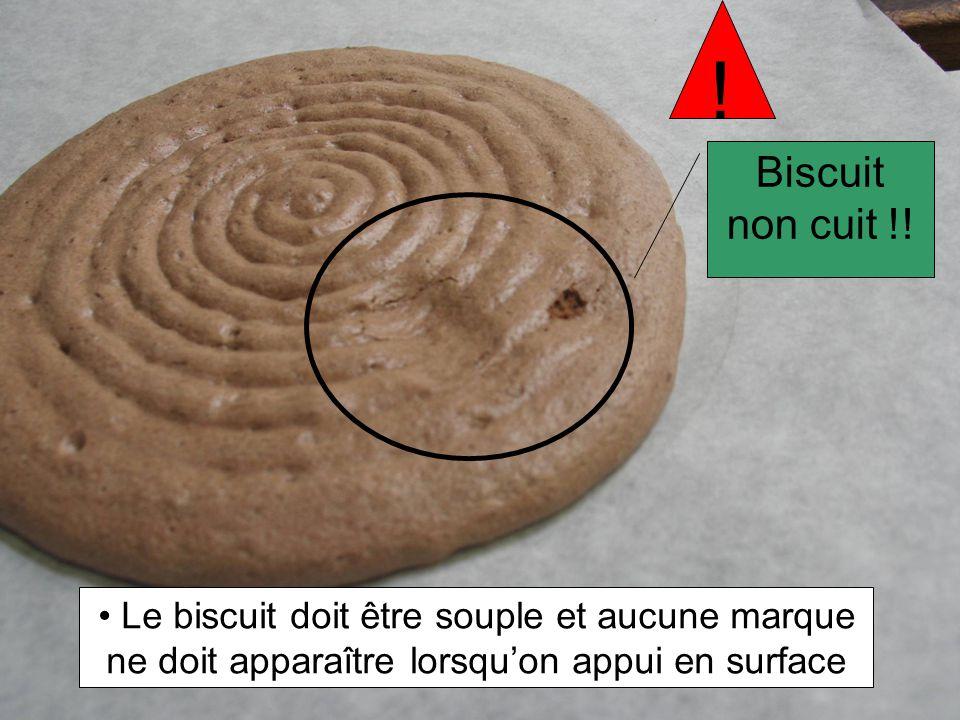 Le biscuit doit être souple et aucune marque ne doit apparaître lorsquon appui en surface Biscuit non cuit !! !