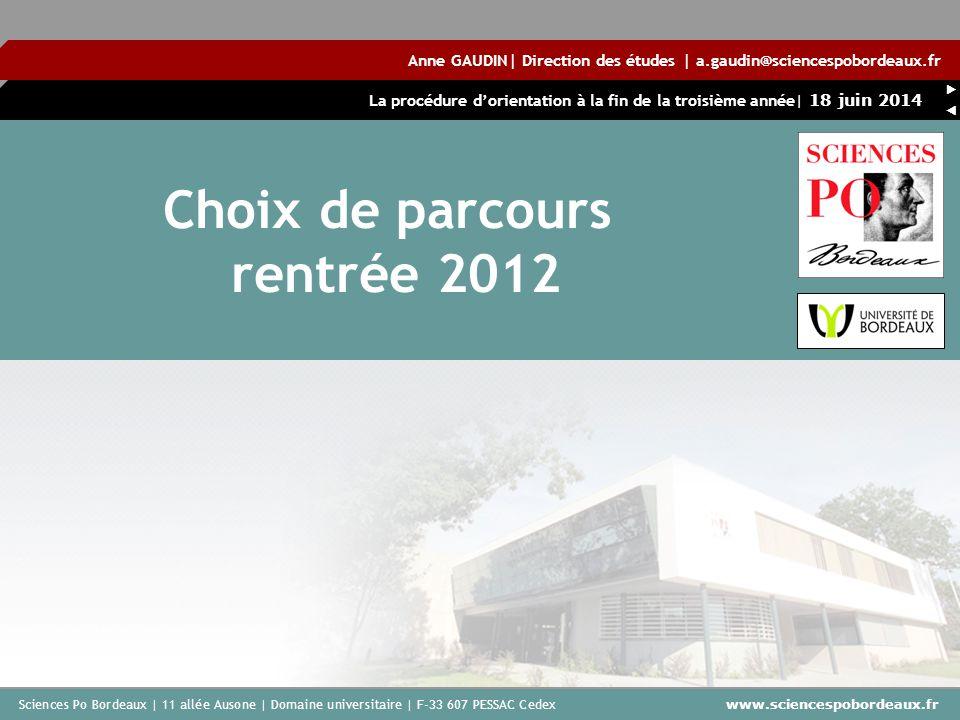 Sciences Po Bordeaux | 11 allée Ausone | Domaine universitaire | F-33 607 PESSAC Cedex www.sciencespobordeaux.fr La procédure dorientation à la fin de
