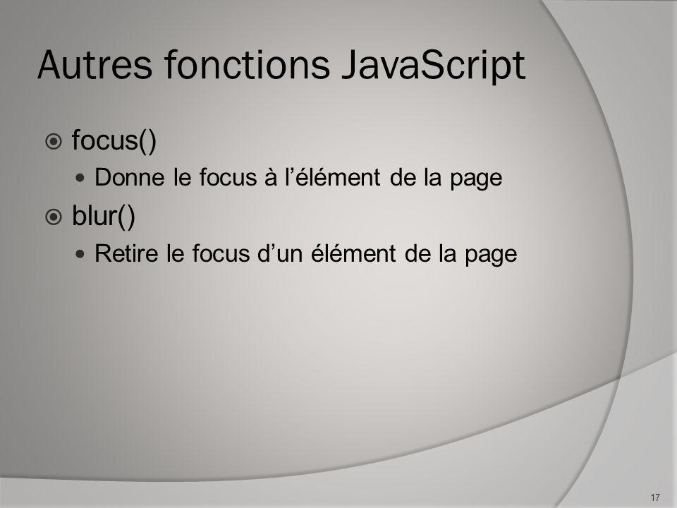 Autres fonctions JavaScript focus() Donne le focus à lélément de la page blur() Retire le focus dun élément de la page 17