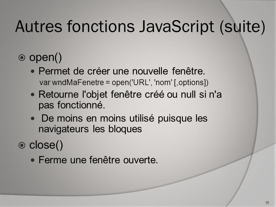 Autres fonctions JavaScript (suite) open() Permet de créer une nouvelle fenêtre.