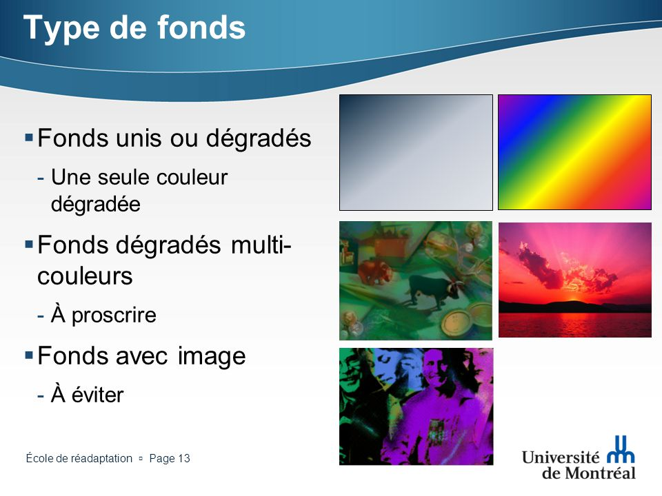 École de réadaptation Page 12 Choix des couleurs (suite) Choisir des couleurs qui sharmonisent entre elles Se limiter à 3 couleurs par diapositive Cou