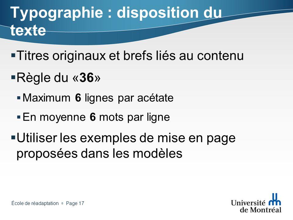 École de réadaptation Page 16 Typographie : taille Titre > 38 à 44 points Sous-titre et texte > 24 à 32 points Jamais moins de 24 points pour le texte