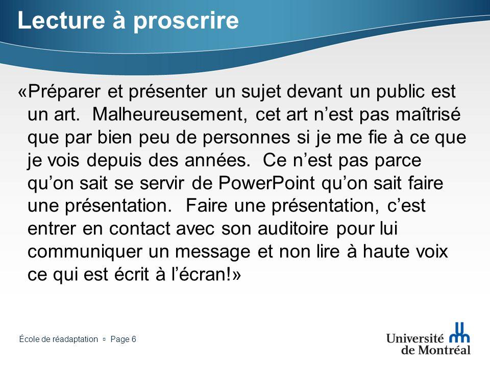 École de réadaptation Page 36 Pour en savoir plus … Daniel Lafrenière : http://www.daniellafreniere.com/presentation.html http://www.daniellafreniere.com/presentation.html Garry Reynolds : http://www.garrreynolds.com/Presentation/slides.htm l http://www.garrreynolds.com/Presentation/slides.htm l Bill Condon : http://www.youtube.com/watch?v=ohd13KbGJ4o&N R=1 http://www.youtube.com/watch?v=ohd13KbGJ4o&N R=1
