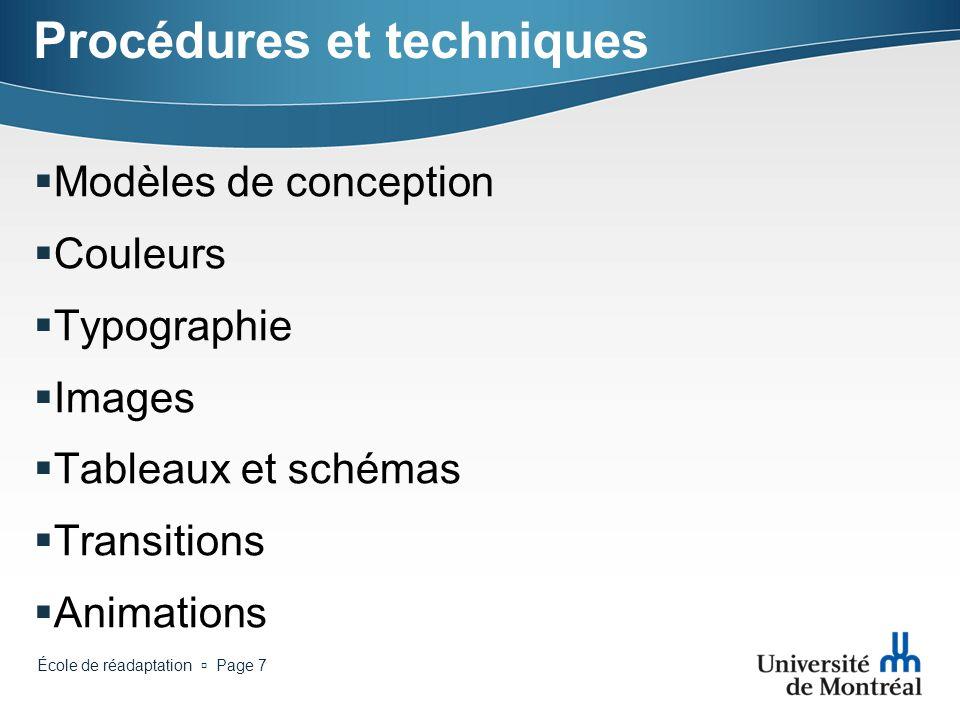École de réadaptation Page 7 Procédures et techniques Modèles de conception Couleurs Typographie Images Tableaux et schémas Transitions Animations