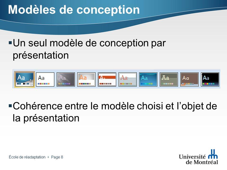 École de réadaptation Page 8 Modèles de conception Un seul modèle de conception par présentation Cohérence entre le modèle choisi et lobjet de la présentation