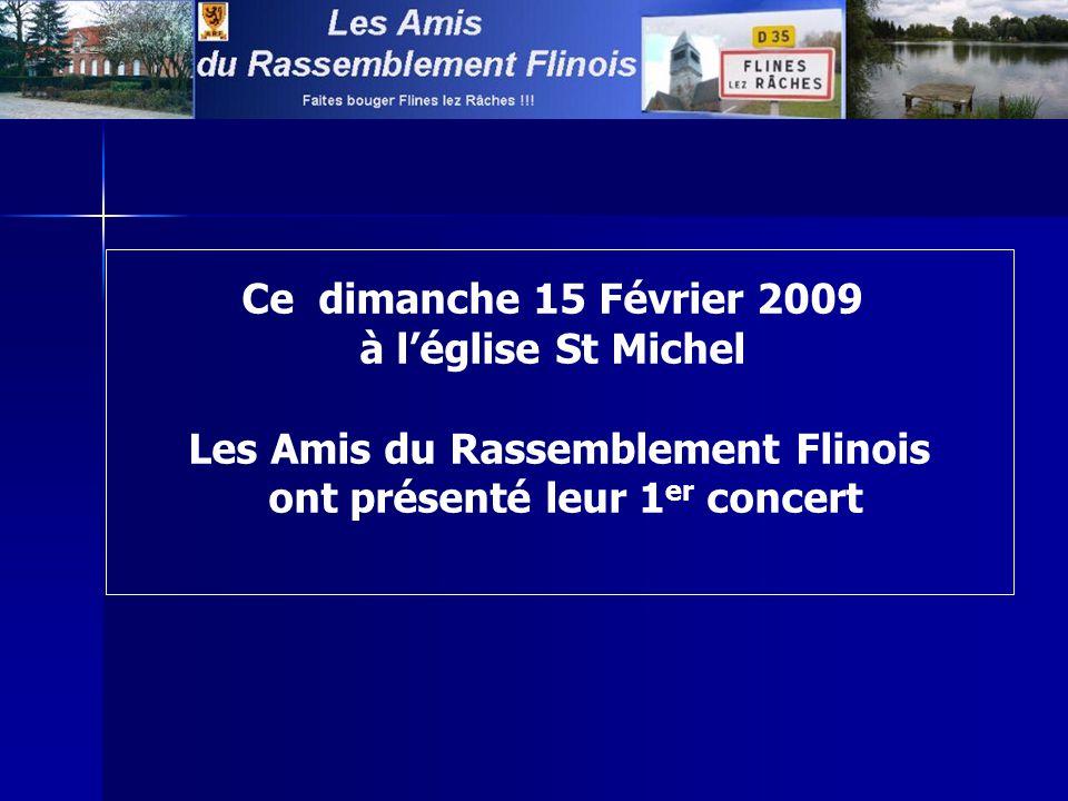 Ce dimanche 15 Février 2009 à léglise St Michel Les Amis du Rassemblement Flinois ont présenté leur 1 er concert