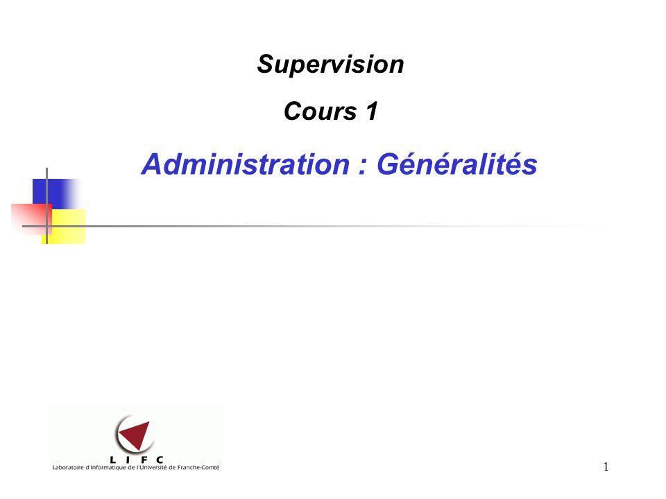 1 Administration : Généralités Supervision Cours 1