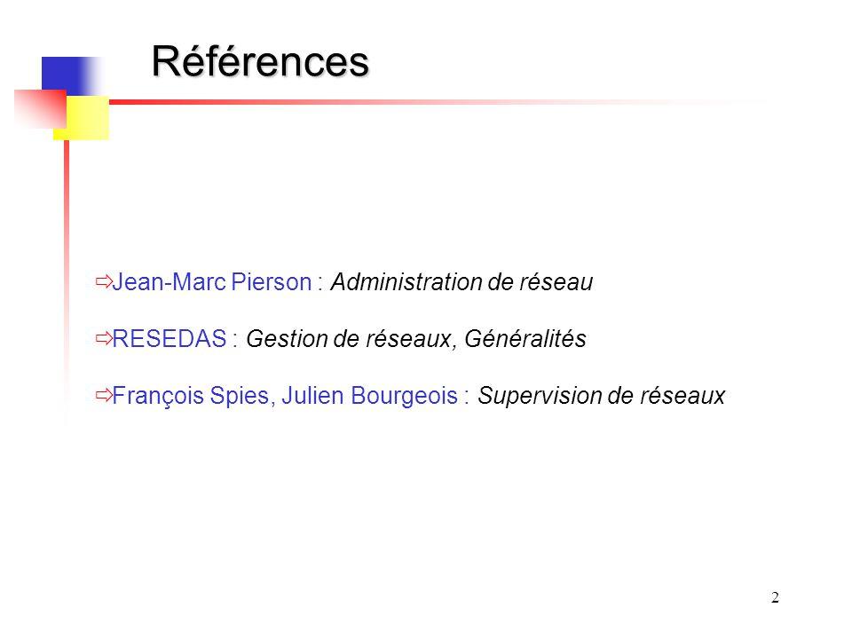 2 Références Jean-Marc Pierson : Administration de réseau RESEDAS : Gestion de réseaux, Généralités François Spies, Julien Bourgeois : Supervision de réseaux