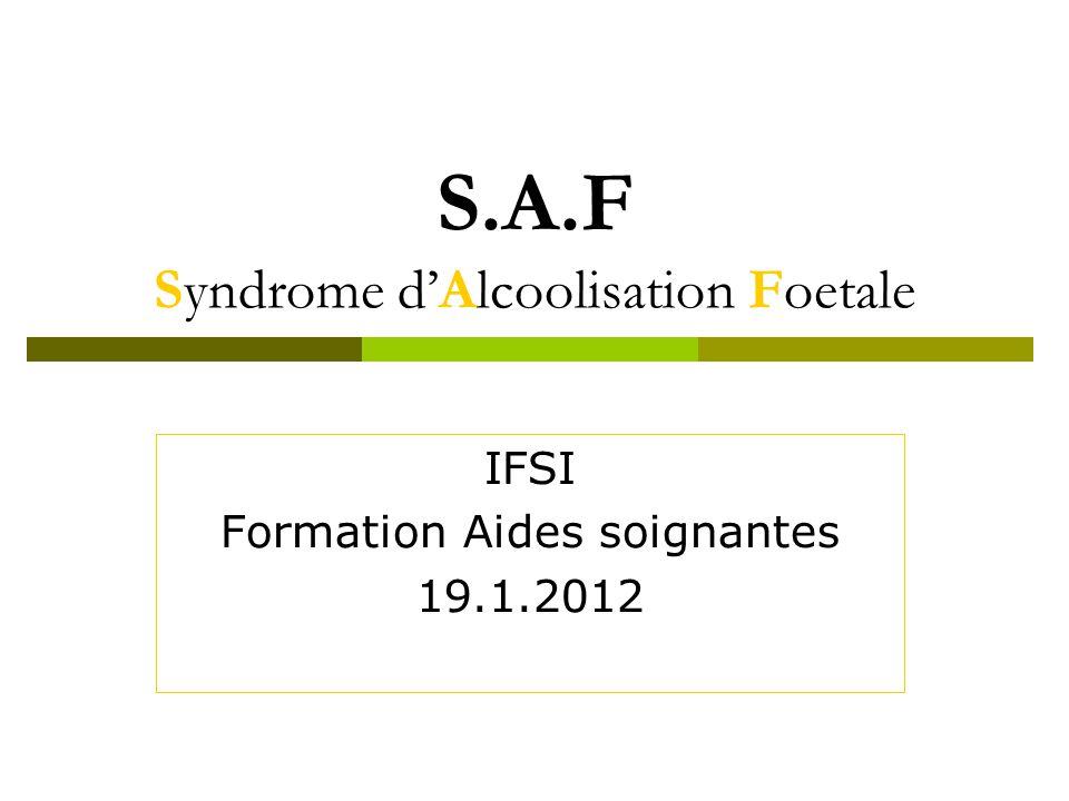 S.A.F Syndrome dAlcoolisation Foetale IFSI Formation Aides soignantes 19.1.2012