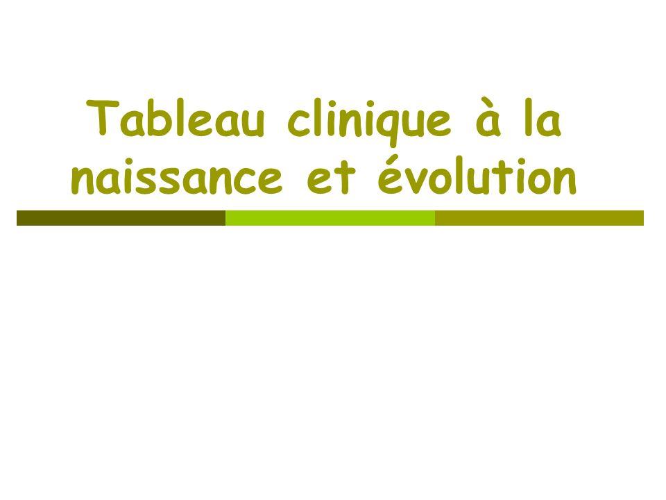 Tableau clinique à la naissance et évolution