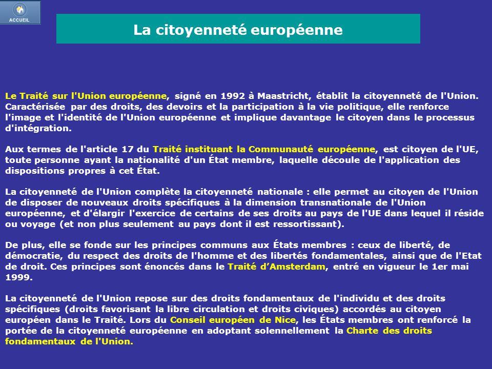 Le Traité sur l'Union européenne, signé en 1992 à Maastricht, établit la citoyenneté de l'Union. Caractérisée par des droits, des devoirs et la partic