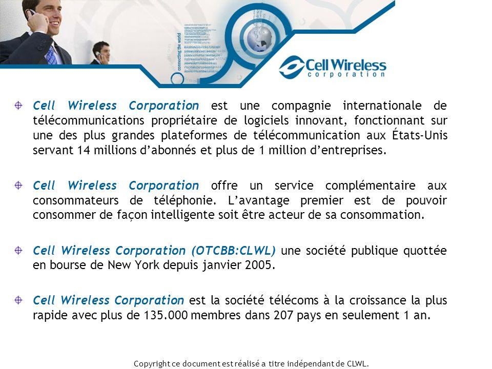 Cell Wireless Corporation est une compagnie internationale de télécommunications propriétaire de logiciels innovant, fonctionnant sur une des plus grandes plateformes de télécommunication aux États-Unis servant 14 millions dabonnés et plus de 1 million dentreprises.