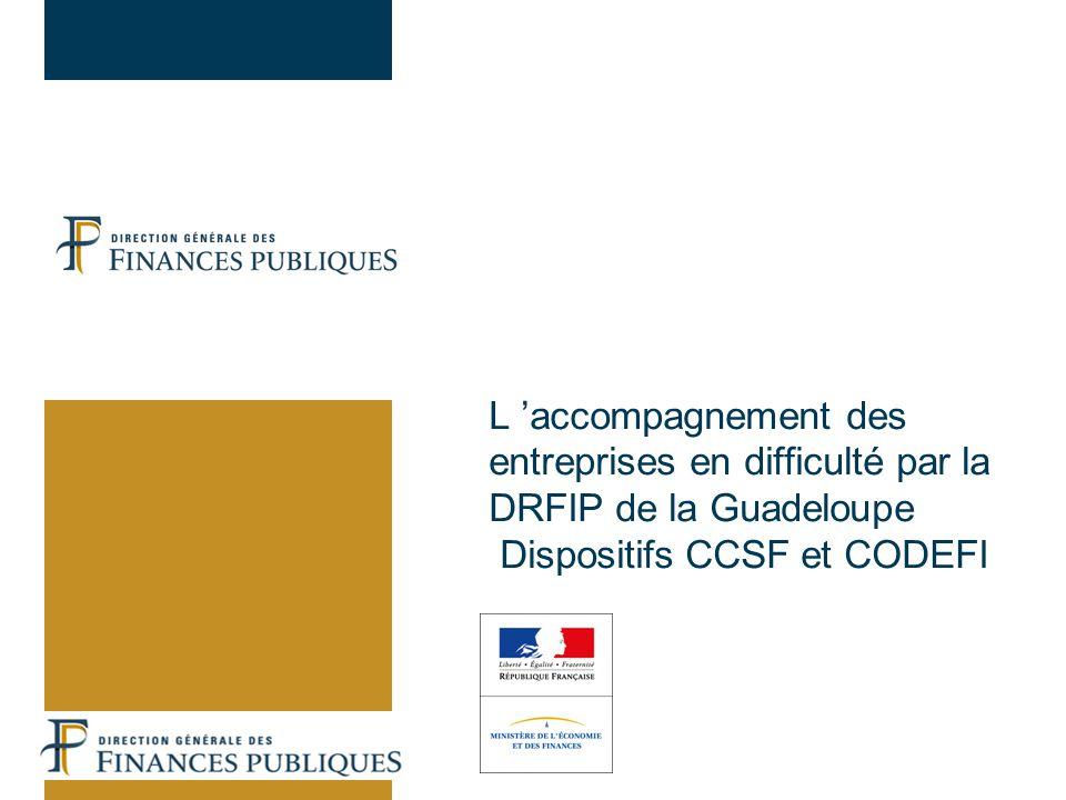 L accompagnement des entreprises en difficulté par la DRFIP de la Guadeloupe Dispositifs CCSF et CODEFI