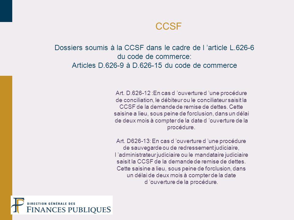 CCSF Dossiers soumis à la CCSF dans le cadre de l article L.626-6 du code de commerce: Articles D.626-9 à D.626-15 du code de commerce Art. D.626-12 :