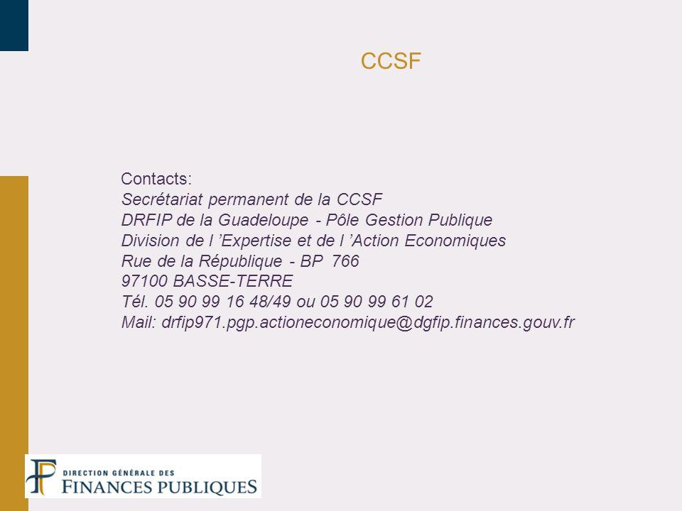 CCSF Contacts: Secrétariat permanent de la CCSF DRFIP de la Guadeloupe - Pôle Gestion Publique Division de l Expertise et de l Action Economiques Rue