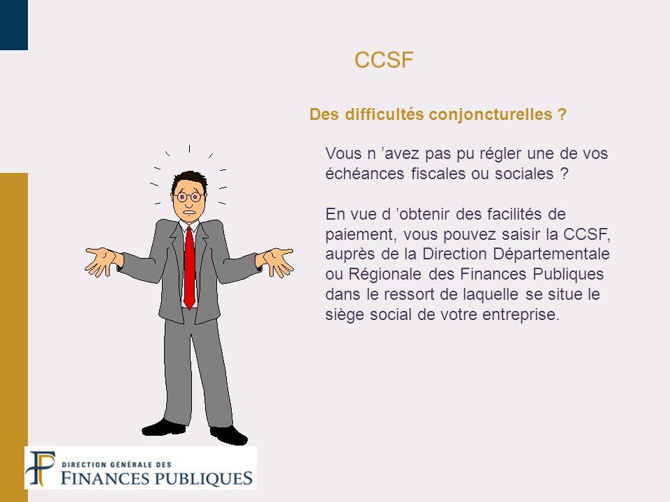CCSF Vous n avez pas pu régler une de vos échéances fiscales ou sociales ? En vue d obtenir des facilités de paiement, vous pouvez saisir la CCSF, aup