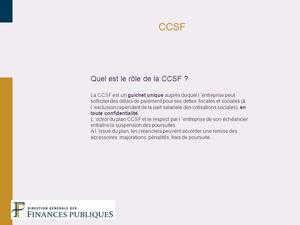 CCSF Quel est le rôle de la CCSF ? La CCSF est un guichet unique auprès duquel l entreprise peut solliciter des délais de paiement pour ses dettes fis