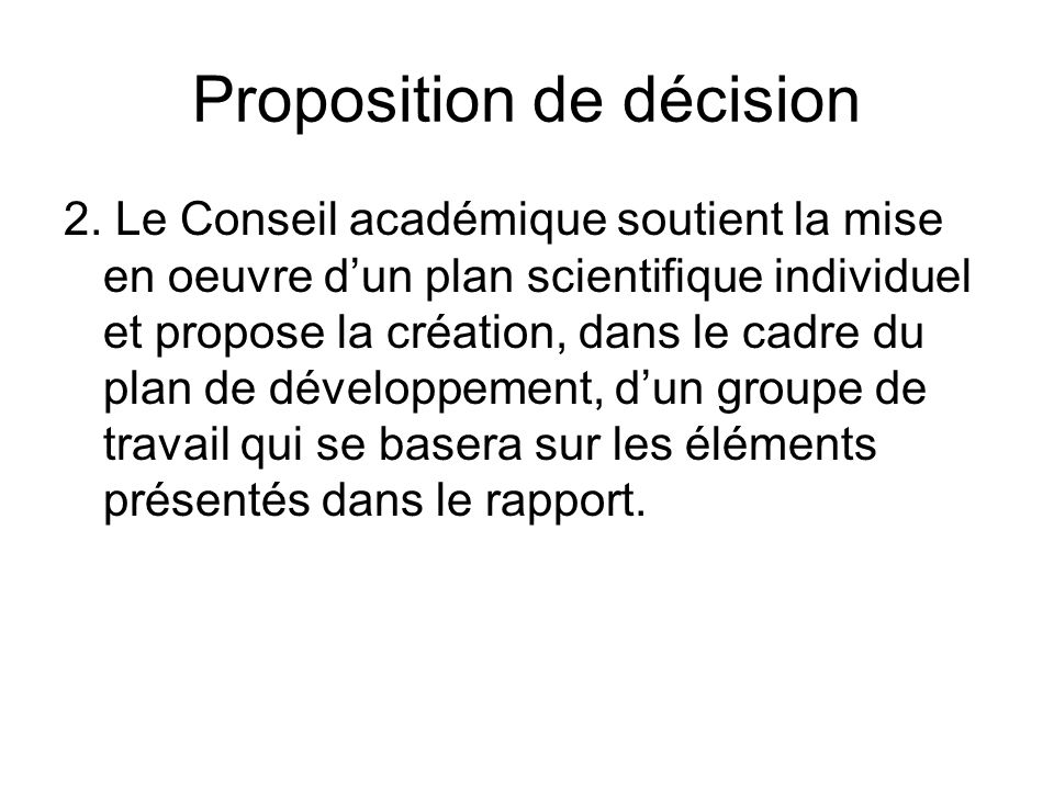 2. Le Conseil académique soutient la mise en oeuvre dun plan scientifique individuel et propose la création, dans le cadre du plan de développement, d