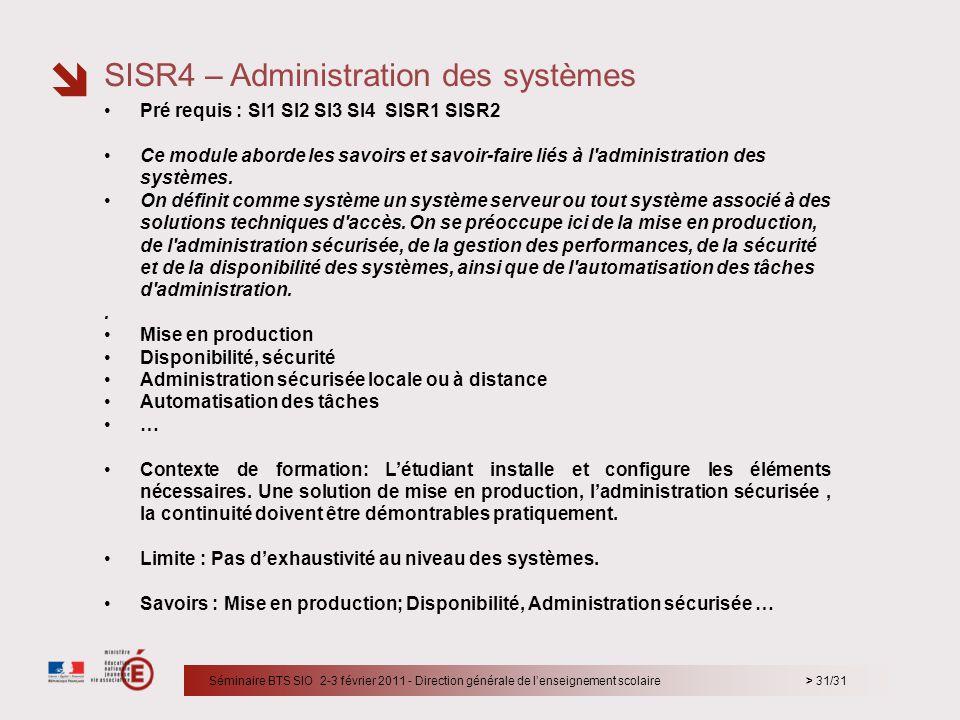 > 31/31 Pré requis : SI1 SI2 SI3 SI4 SISR1 SISR2 Ce module aborde les savoirs et savoir-faire liés à l'administration des systèmes. On définit comme s