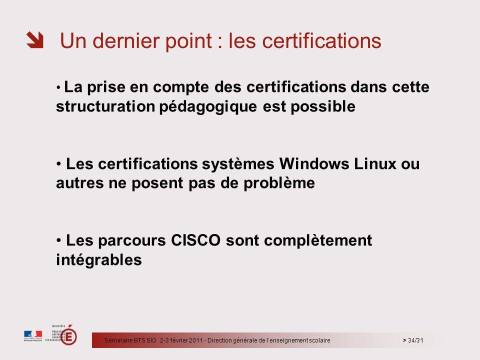 > 34/31 La prise en compte des certifications dans cette structuration pédagogique est possible Les certifications systèmes Windows Linux ou autres ne