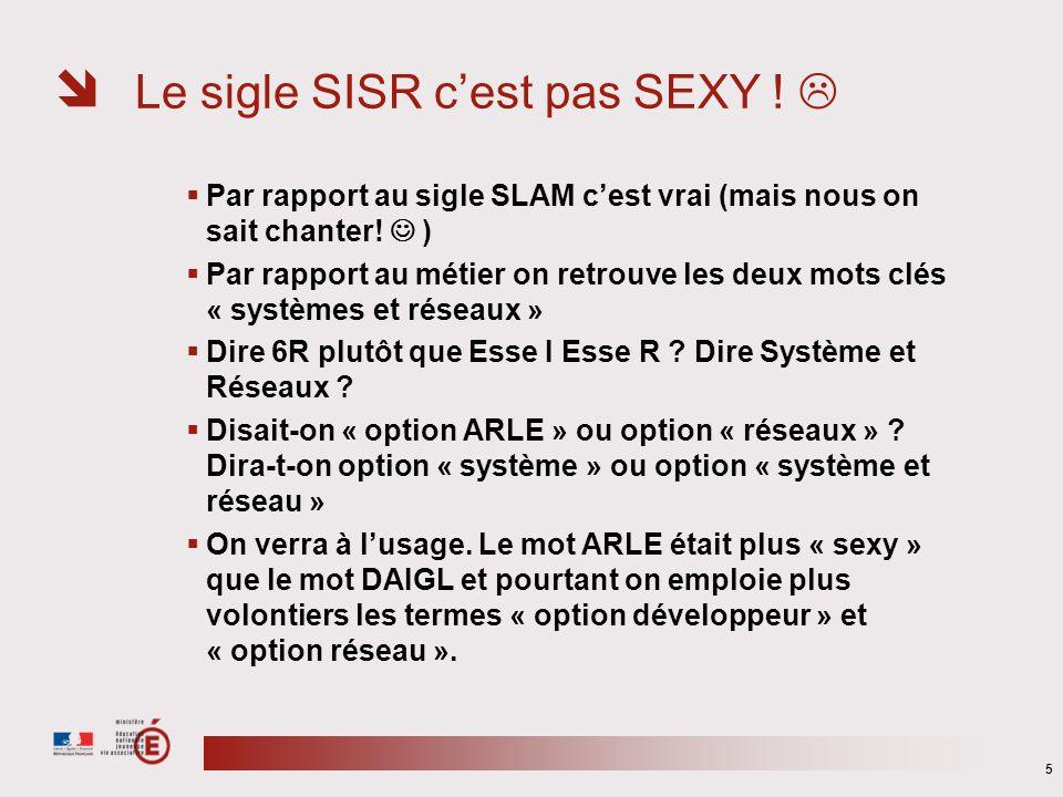 Le sigle SISR cest pas SEXY ! Par rapport au sigle SLAM cest vrai (mais nous on sait chanter! ) Par rapport au métier on retrouve les deux mots clés «
