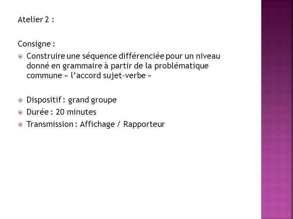Atelier 2 : Consigne : Construire une séquence différenciée pour un niveau donné en grammaire à partir de la problématique commune « laccord sujet-ver