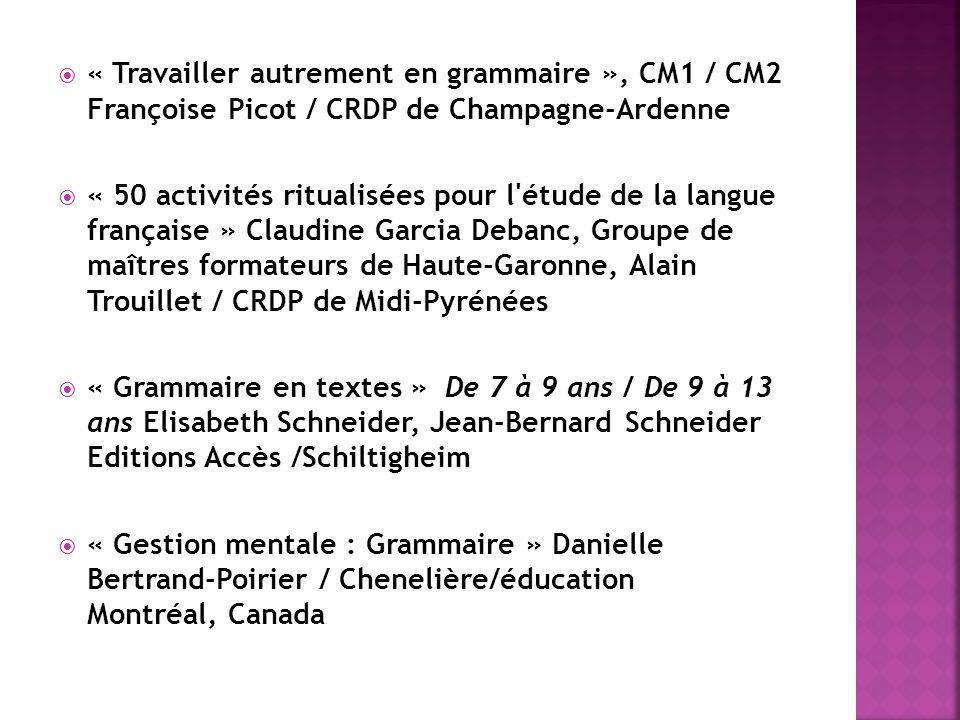 « Travailler autrement en grammaire », CM1 / CM2 Françoise Picot / CRDP de Champagne-Ardenne « 50 activités ritualisées pour l'étude de la langue fran