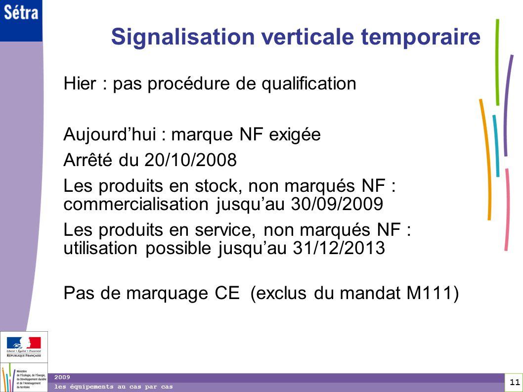 11 11 2009 les équipements au cas par cas Signalisation verticale temporaire Hier : pas procédure de qualification Aujourdhui : marque NF exigée Arrêt