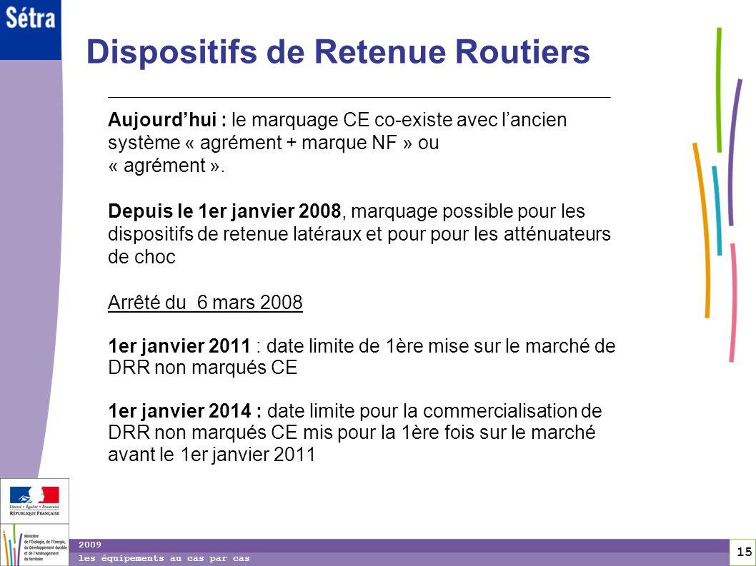 15 15 2009 les équipements au cas par cas Dispositifs de Retenue Routiers Aujourdhui : le marquage CE co-existe avec lancien système « agrément + marq