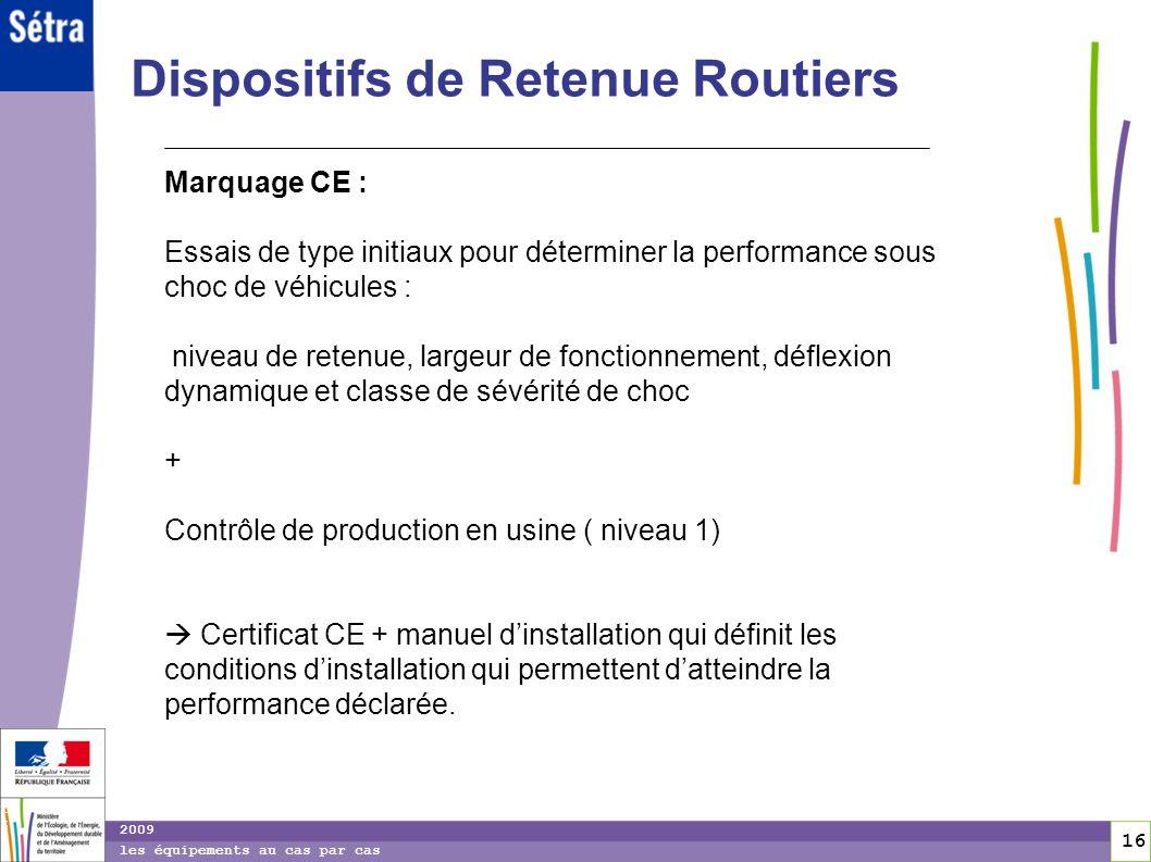 16 16 2009 les équipements au cas par cas Dispositifs de Retenue Routiers Marquage CE : Essais de type initiaux pour déterminer la performance sous ch