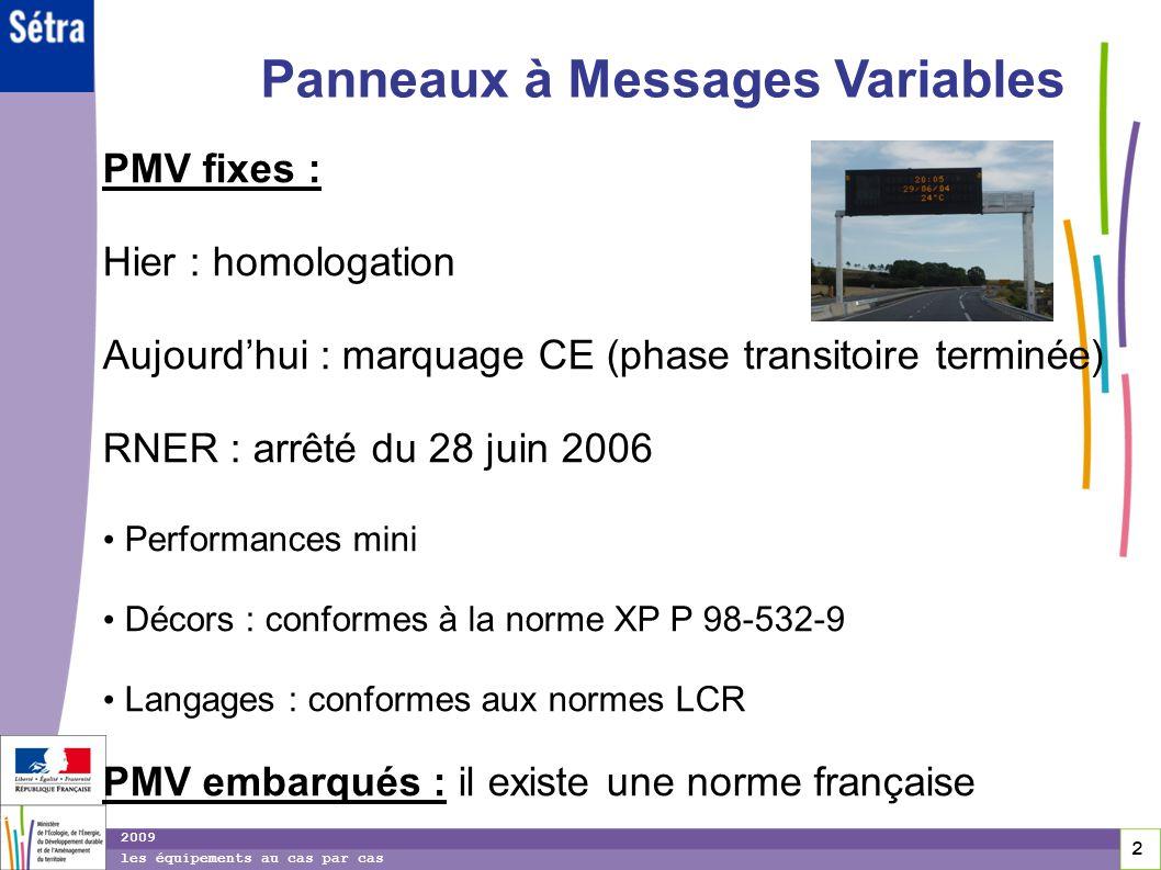 2 2 2 2009 les équipements au cas par cas Panneaux à Messages Variables PMV fixes : Hier : homologation Aujourdhui : marquage CE (phase transitoire te