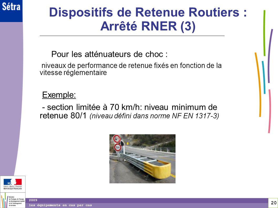 20 20 2009 les équipements au cas par cas Dispositifs de Retenue Routiers : Arrêté RNER (3) Pour les atténuateurs de choc : niveaux de performance de