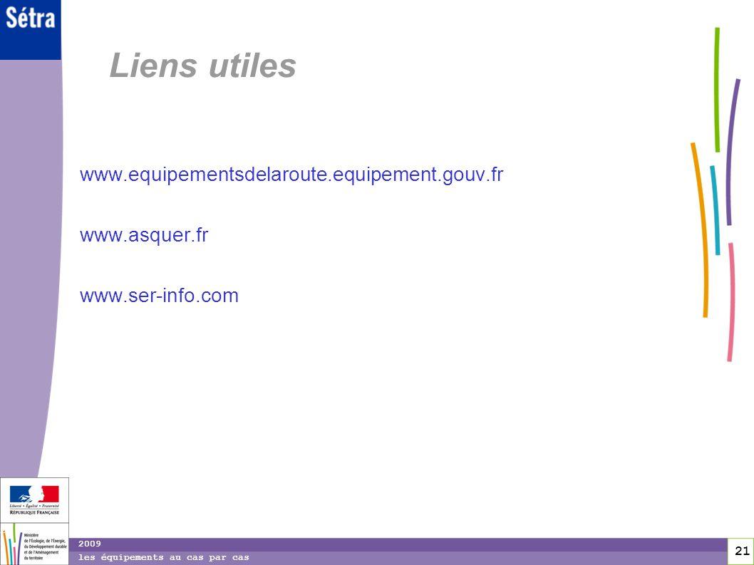 21 21 2009 les équipements au cas par cas Liens utiles www.equipementsdelaroute.equipement.gouv.fr www.asquer.fr www.ser-info.com