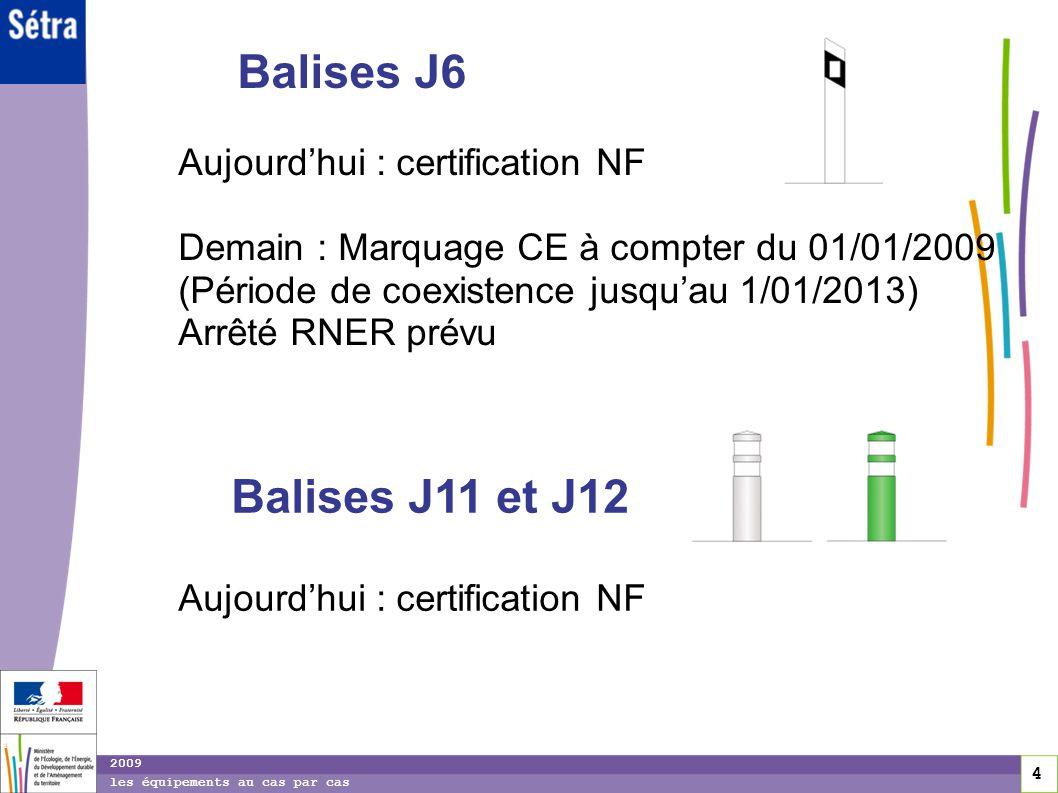 4 4 4 2009 les équipements au cas par cas Balises J6 Aujourdhui : certification NF Demain : Marquage CE à compter du 01/01/2009 (Période de coexistenc
