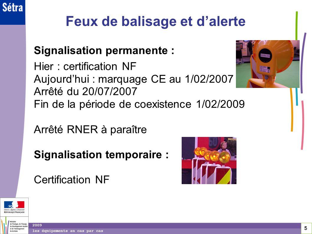 5 5 5 2009 les équipements au cas par cas Feux de balisage et dalerte Signalisation permanente : Hier : certification NF Aujourdhui : marquage CE au 1