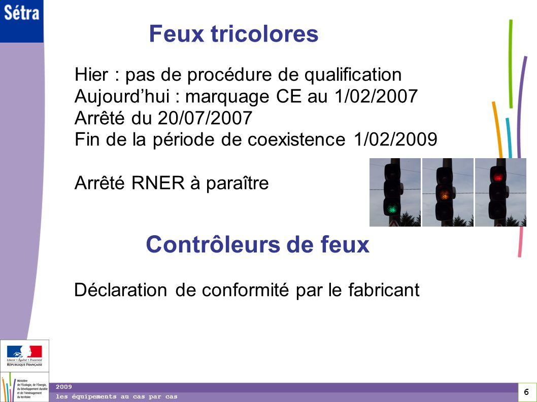 6 6 6 2009 les équipements au cas par cas Feux tricolores Hier : pas de procédure de qualification Aujourdhui : marquage CE au 1/02/2007 Arrêté du 20/