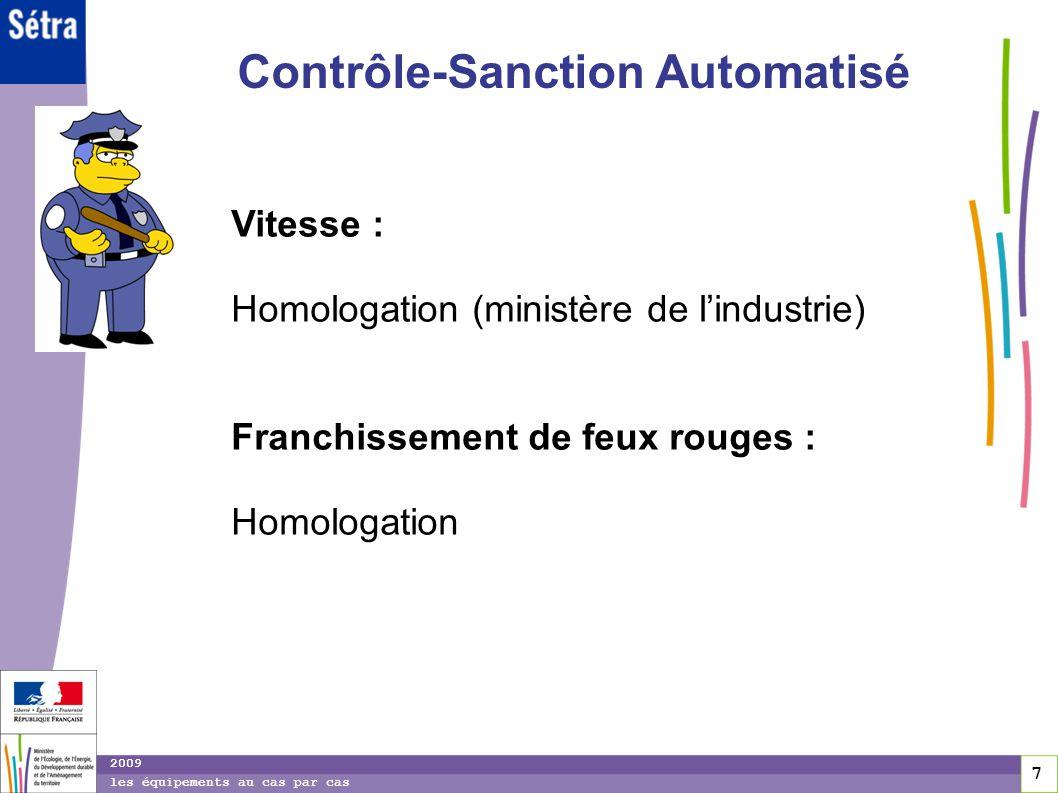 7 7 7 2009 les équipements au cas par cas Contrôle-Sanction Automatisé Vitesse : Homologation (ministère de lindustrie) Franchissement de feux rouges