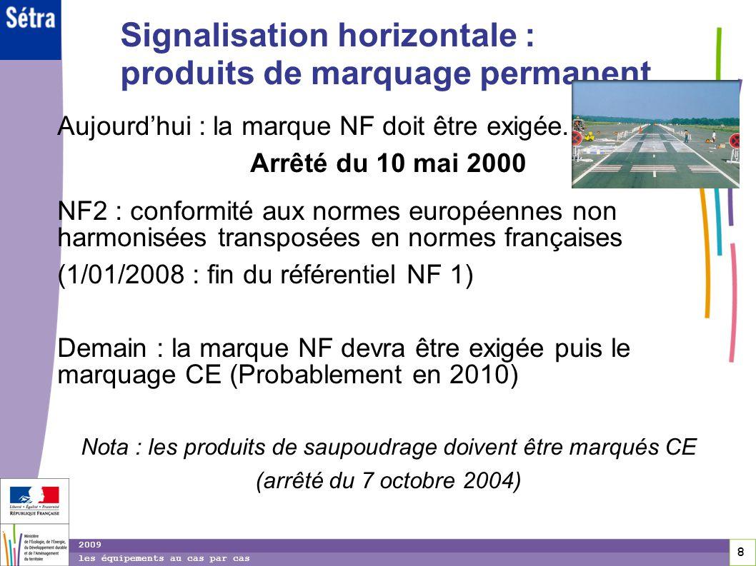 8 8 8 2009 les équipements au cas par cas Signalisation horizontale : produits de marquage permanent Aujourdhui : la marque NF doit être exigée. Arrêt