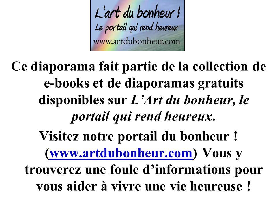 Ce diaporama fait partie de la collection de e-books et de diaporamas gratuits disponibles sur LArt du bonheur, le portail qui rend heureux. Visitez n