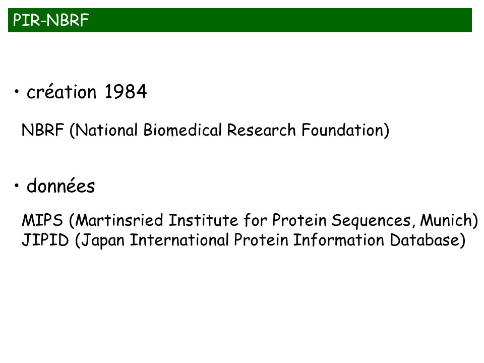 PIR-NBRF création 1984 données NBRF (National Biomedical Research Foundation) MIPS (Martinsried Institute for Protein Sequences, Munich) JIPID (Japan