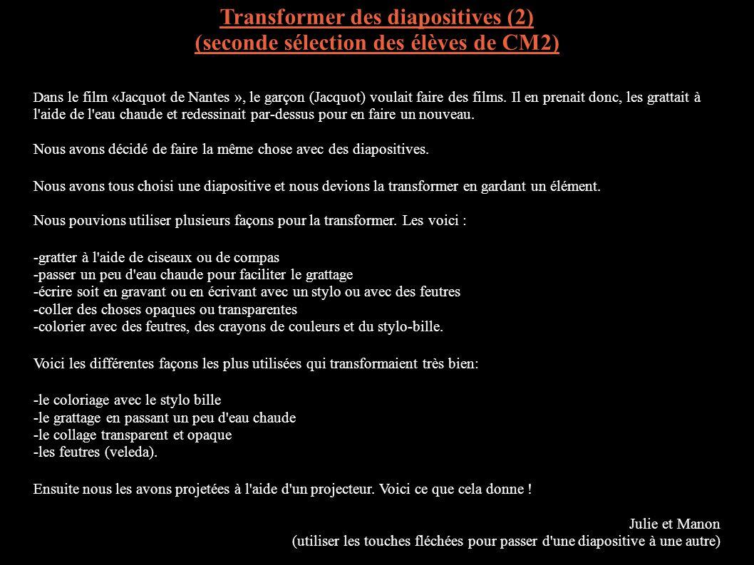 Transformer des diapositives (2) (seconde sélection des élèves de CM2) D ans le film «Jacquot de Nantes », le garçon (Jacquot) voulait faire des films.