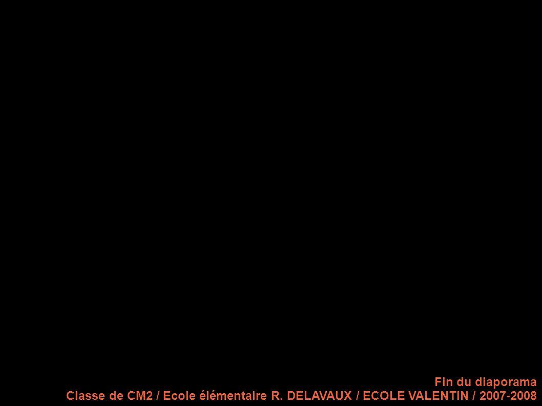 Fin du diaporama Classe de CM2 / Ecole élémentaire R. DELAVAUX / ECOLE VALENTIN / 2007-2008