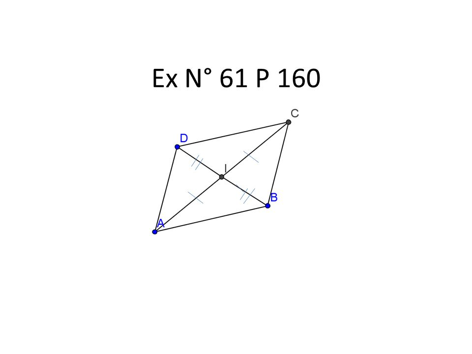 Dans le quadrilatère ABCD – I milieu de [AC] – D symétrique de B par rapport à I donc I milieu de [DB] Je sais que Or Si un quadrilatère a ses diagonales qui se coupent en leur milieu alors cest un parallélogramme Donc ABCD est un parallélogramme