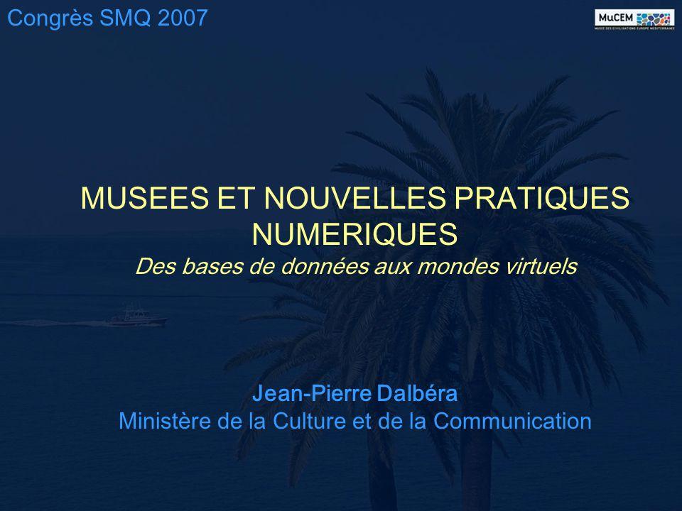 MUSEES ET NOUVELLES PRATIQUES NUMERIQUES Des bases de données aux mondes virtuels Jean-Pierre Dalbéra Ministère de la Culture et de la Communication C
