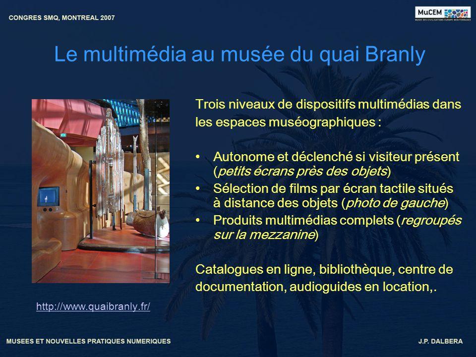 Le multimédia au musée du quai Branly Trois niveaux de dispositifs multimédias dans les espaces muséographiques : Autonome et déclenché si visiteur pr