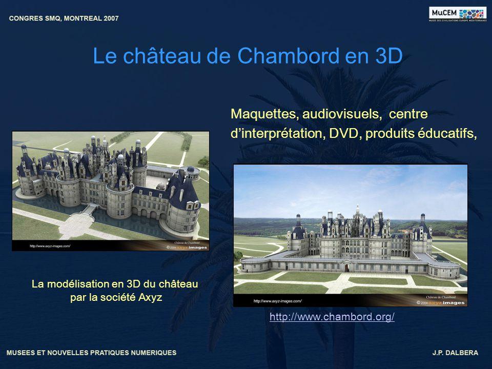 Le château de Chambord en 3D Maquettes, audiovisuels, centre dinterprétation, DVD, produits éducatifs, http://www.chambord.org/ La modélisation en 3D