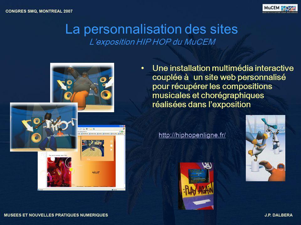 La personnalisation des sites Lexposition HIP HOP du MuCEM Une installation multimédia interactive couplée à un site web personnalisé pour récupérer l